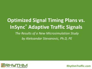 Optimized Signal Timing Plans vs. InSync ® Adaptive Traffic Signals