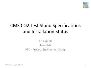 CMS CO2 Test Stand Specifications and Installation Status