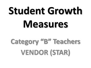 Student Growth Measures