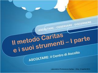 Il metodo Caritas e i suoi strumenti  �  I parte