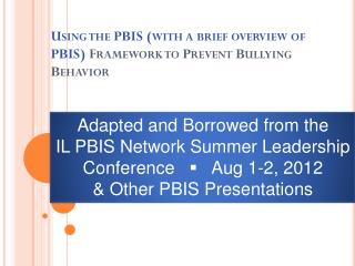 Using the PBIS (with a brief overview of PBIS)  Framework to Prevent Bullying Behavior