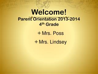 Welcome! Parent Orientation  2013-2014 4 th  Grade
