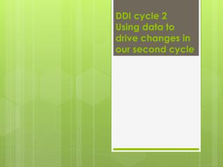 DDI cycle 2 Using data to drive changes in our second cycle