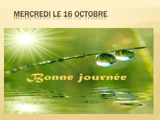 Mercredi  le 16  octobre