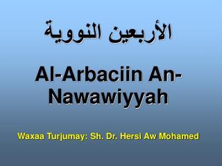 Al-Arbaciin An-Nawawiyyah  Waxaa Turjumay: Sh. Dr. Hersi Aw Mohamed
