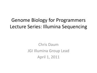 Genome Biology for Programmers Lecture Series: Illumina Sequencing