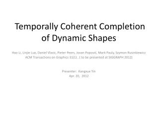 Temporally Coherent Completion of Dynamic Shapes