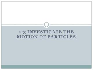 1:3 Investigate the motion of particles