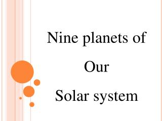 Nine planets of Our Solar system