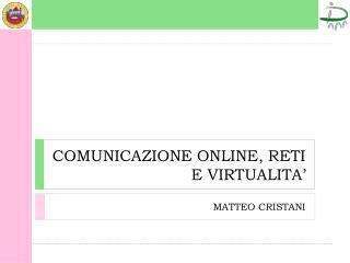 COMUNICAZIONE ONLINE, RETI E VIRTUALITA'