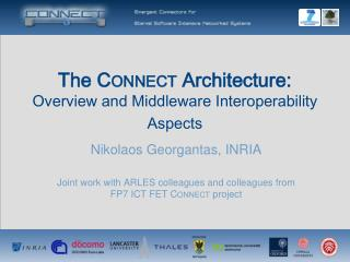 The C ONNECT  Architecture:  Overview and Middleware Interoperability Aspects