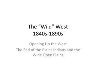 """The """"Wild""""  West 1840s-1890s"""
