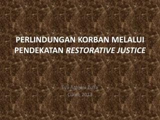 PERLINDUNGAN KORBAN MELALUI PENDEKATAN  RESTORATIVE JUSTICE