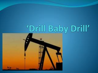 'Drill Baby Drill'