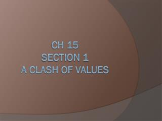 Ch 15  Section 1 A Clash of Values