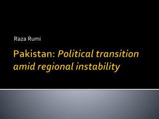 Pakistan:  Political transition amid regional instability