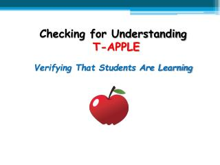 Checking for Understanding  T-APPLE Verifying That Students Are Learning