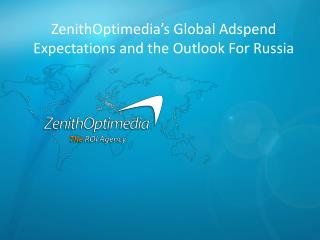 ZenithOptimedia's  Global  Adspend  Expectations and  the  Outlook For Russia