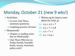 Monday, October 21 (new 9  wks !)