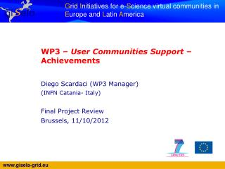 WP3 –  User Communities Support  – Achievements Diego  Scardaci  ( WP3 Manager)