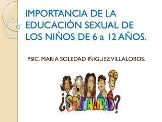 IMPORTANCIA DE LA EDUCACIÓN SEXUAL DE LOS NIÑOS DE 6 a 12 AÑOS.