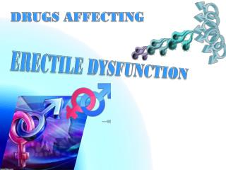 DRUGS AFFECTING
