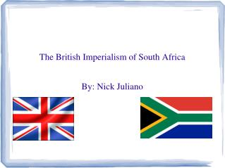 The British Imperialism of South Africa By: Nick Juliano