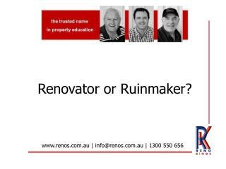 Renovator or Ruinmaker?