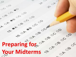 Preparing for          Your Midterms