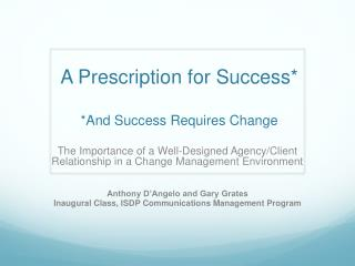 A Prescription for Success* *And Success Requires Change