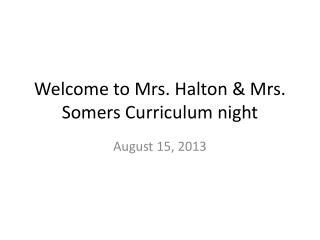 Welcome to Mrs.  Halton  & Mrs. Somers Curriculum night