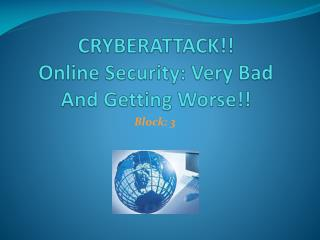 CRYBERATTACK!! Online Security: Very Bad And Getting Worse!!