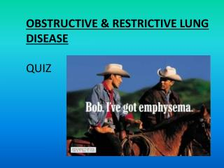 OBSTRUCTIVE & RESTRICTIVE LUNG DISEASE QUIZ