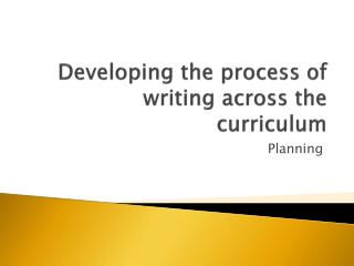 Developing the process of writing across the curriculum