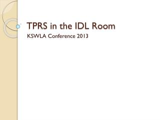 TPRS in the IDL Room