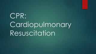 CPR: Cardiopulmonary Resuscitation