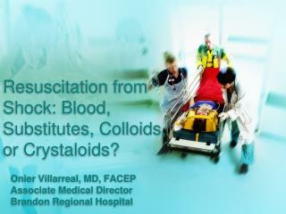 Resuscitation from Shock: Blood, Substitutes, Colloids, or Crystaloids?