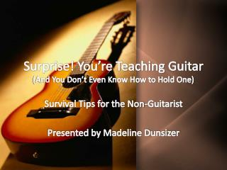 Surprise! You're Teaching  Guitar (And You Don't Even Know How to Hold One)