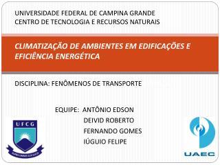 EQUIPE:  ANTÔNIO  EDSON     DEIVID ROBERTO     FERNANDO GOMES     IÚGUIO  FELIPE