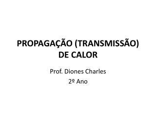 PROPAGAÇÃO (TRANSMISSÃO) DE CALOR