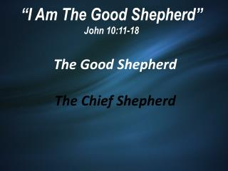 """I Am The Good Shepherd"" John 10:11-18"