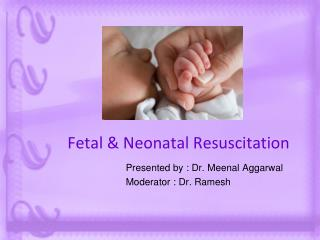 Fetal & Neonatal Resuscitation