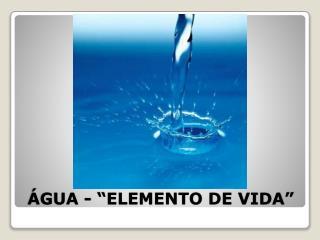�GUA - �ELEMENTO DE VIDA�