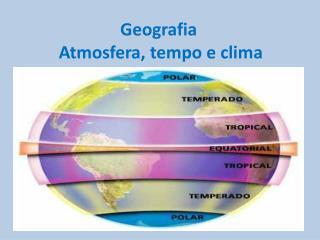 Geografia   Atmosfera, tempo e clima