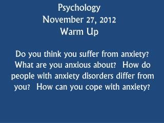 Psychology  November 27, 2012 Warm Up