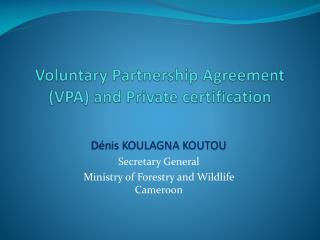 Voluntary Partnership Agreement  (VPA) and  Private  certification