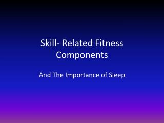 Skill- Related Fitness Components