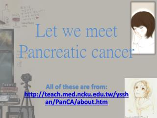 Let we meet Pancreatic cancer
