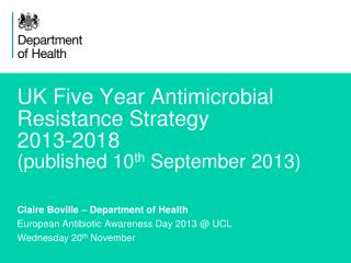 UK Five Year Antimicrobial Resistance Strategy 2013-2018 (published 10 th  September 2013)