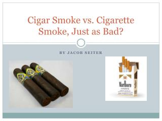 Cigar Smoke vs. Cigarette Smoke, Just as Bad?